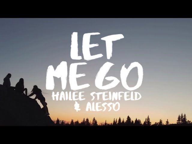 Hailee Steinfeld & Alesso  - Let Me Go (Lyrics / Lyric Video) ft Florida Georgia Line & watt