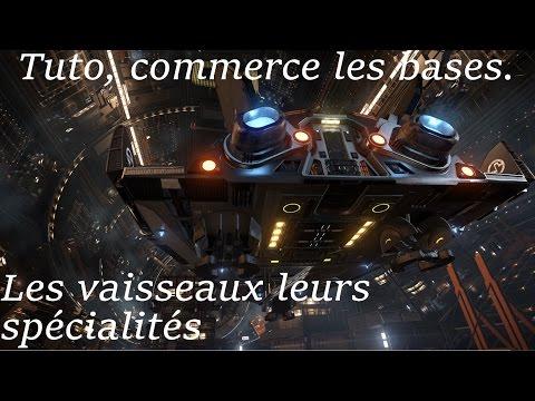 Tuto, Commerce les bases (sans sites externe) les vaisseaux leurs spécialités !
