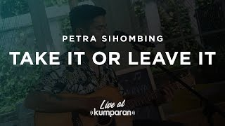 Video Petra Sihombing - Take it or Leave it | Live at kumparan download MP3, 3GP, MP4, WEBM, AVI, FLV Juli 2018
