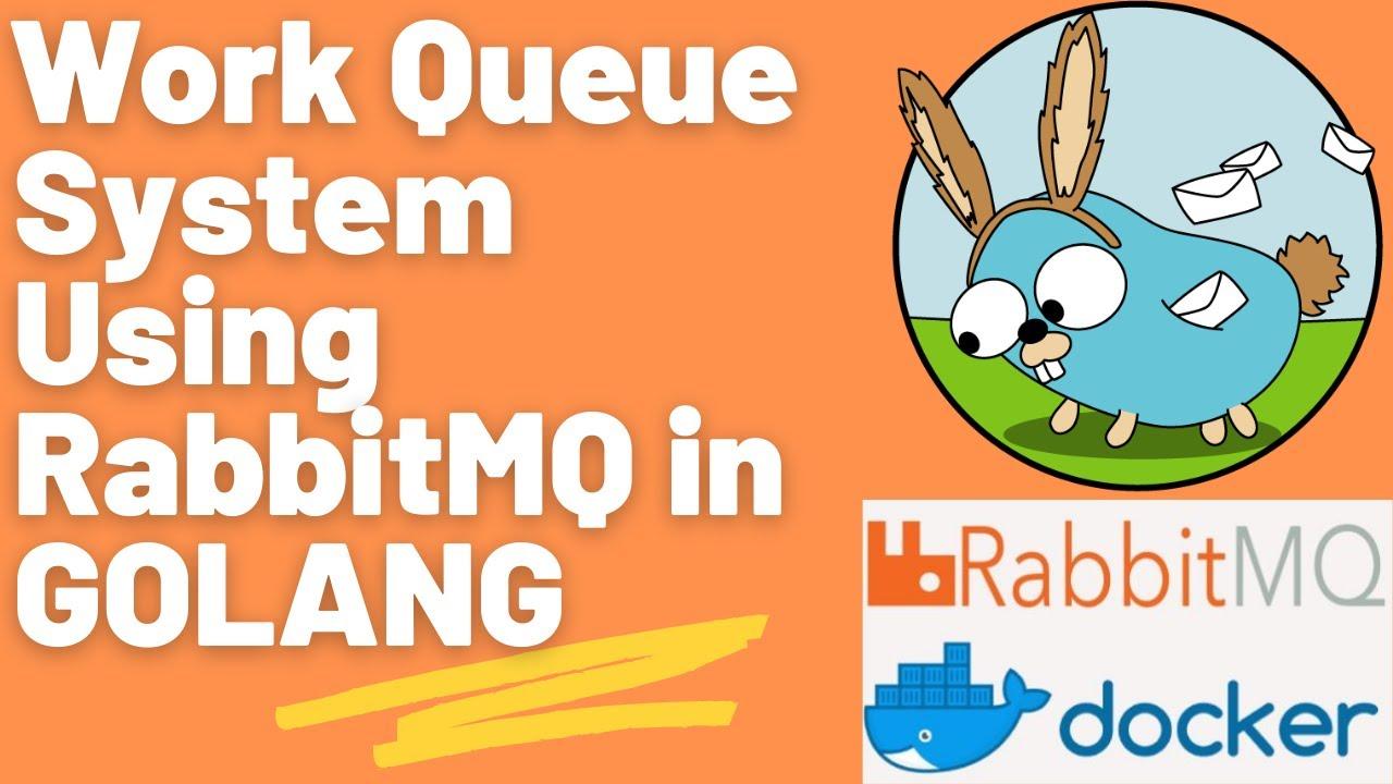 RabbitMQ Golang | Work Queue System using RabbitMQ in GO