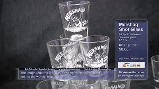 Sick Animation Shopping Network -- MERSHAQ Shot Glass