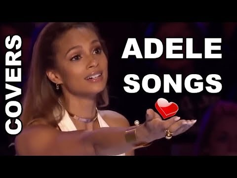 ADELE SONGS, ADELE COVERS Top 10 Best ADELE COVERS on Got Talent and X Factor World Wide!