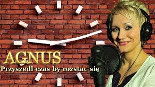 Agnus - Przyszedł czas by rozstać się (Audio)