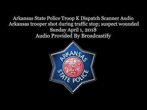 Arkansas State Police Troop K Dispatch Scanner Audio Arkansas trooper shot during traffic stop
