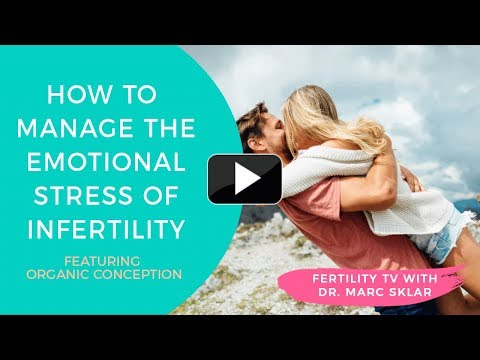 How to manage the emotional stress of infertility– feat.Organic Conceptions