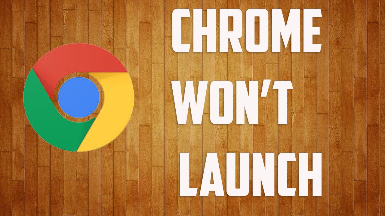 Google chrome won't launch in Windows 10
