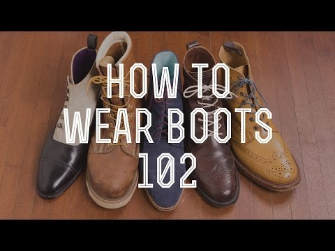 How To Wear Boots 102 - Beyond The Basic Boot Styles