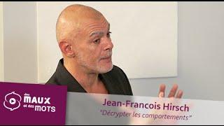 Jean-François Hirsch (3/3) - Décrypter les comportements