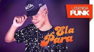 MC Gonzaga - Ela Para (DJ Vieirinha)
