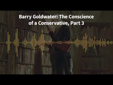 Classics of Liberty, Ep. 15: Barry Goldwater: The Conscience of a Conservative, Part 3