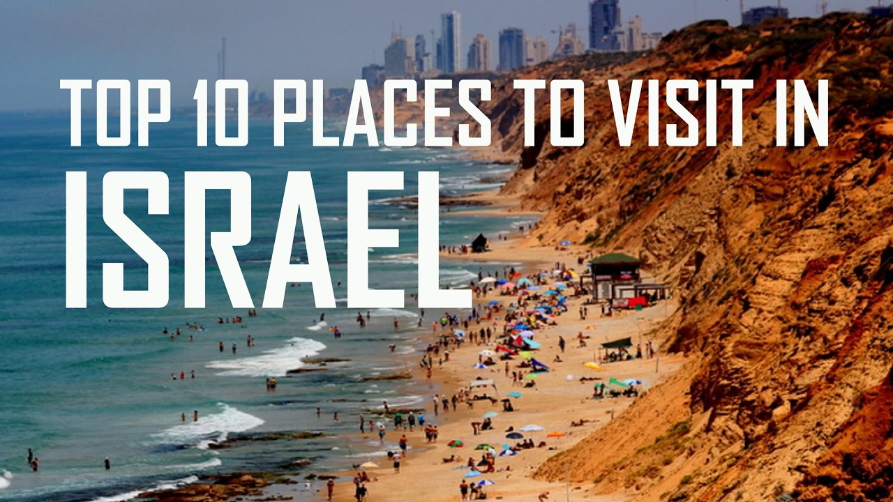 Top 10 places to visit in israel beautiful israel must for Top ten places to vacation