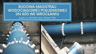 Budowa magistrali wodociągowej Południowej DN 800 we Wrocławiu – system rur NATURAL Saint-Gobain PAM