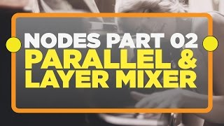 All about NODES! Part 2: Parallel and Layer Mixer -Davinci Resolve 12 Tutorial