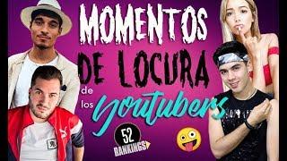 PEORES MOMENTOS DE LOCURA DE LOS YOUTUBERS - 52 Rankings