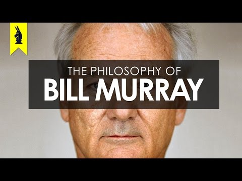 The Philosophy of Bill Murray – Wisecrack Edition