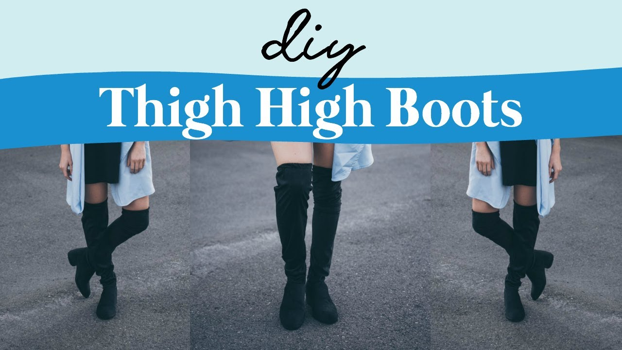 7f0467764 DIY THIGH HIGH BOOTS - YouTube