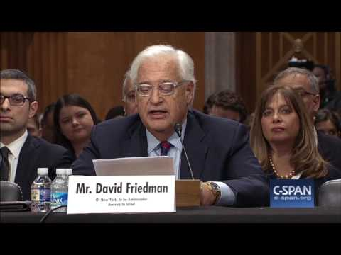 Israeli Ambassador nominee David Friedman Opening Statement (C-SPAN)