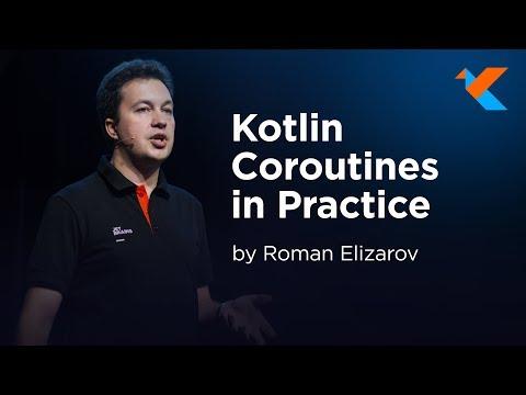 KotlinConf 2018 - Kotlin Coroutines in Practice by Roman Elizarov