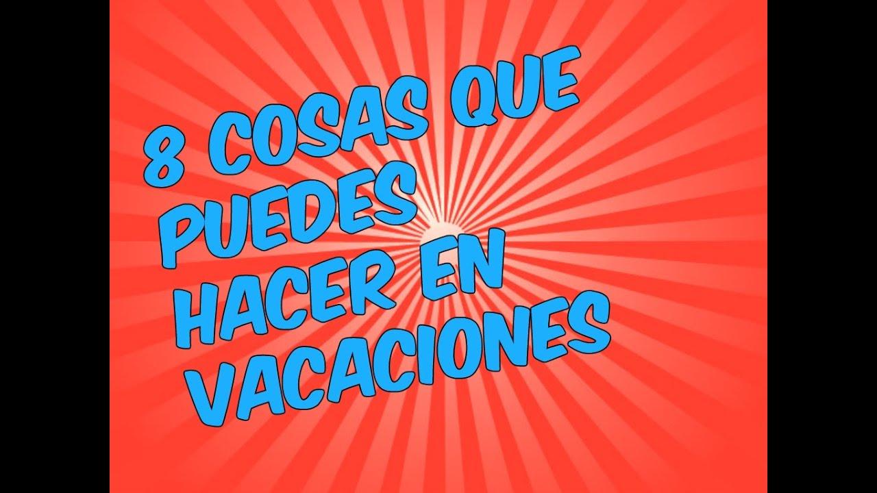 8 Cosas Que Puedes Hacer En Vacaciones Soy Elege Youtube