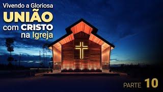 """""""Vivendo a Gloriosa união com Cristo na Igreja"""" - Parte 10 - Pr. Jailson Santos"""