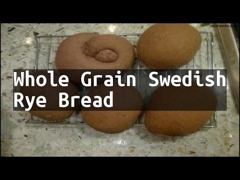 Recipe Whole Grain Swedish Rye Bread