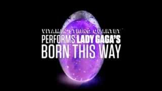 The Edge Of Glory Vitamin String Quartet Performs Lady Gaga 39 S Born This Way
