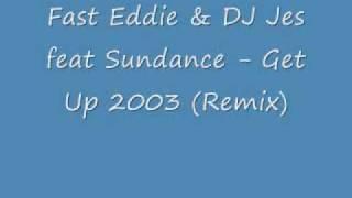 Fast Eddie & Dj Jes Feat Sundance Get Up 2003 Remix!