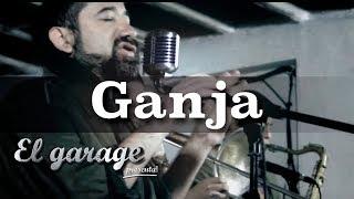 Ganja - Ganja en El Garage presenta