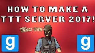 HOW TO MAKE A TTT SERVER (Windows 10) (2017!)