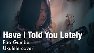 Have I Told You Lately (ukulele instrumental) - Pao Gumba