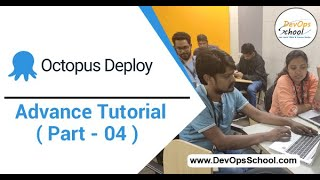 Octopus Deploy Advance Tutorial for Beginners with Demo 2020 ( Part - 04 ) — By DevOpsSchool