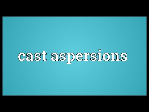 Cast aspersions Meaning