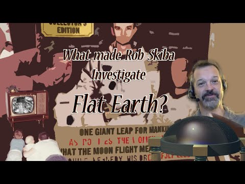 The journey that led Rob Skiba to investigate the Flat Earth claims