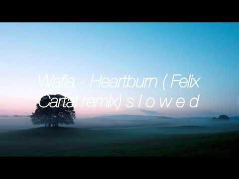 Wafia - Heartburn (Felix Cartal remix)s l o w e d