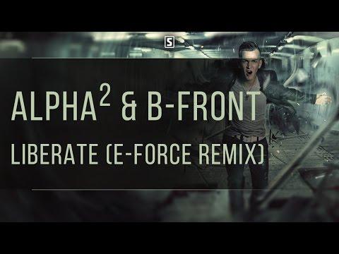 Alpha² & B-Front - Liberate (E-Force Remix)