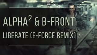 Alpha² & B-Front - Liberate (E-Force Remix)