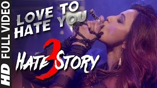 'LOVE TO HATE YOU' video song | HATE STORY 3 songs (2015)| Daisy Shah's BOLDEST Look | T-Series(HATE STORY 3 SONGS → T-Series presents