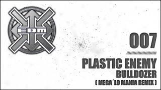 Plastic Enemy - Bulldozer (Mega´lo Mania Remix)