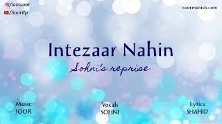 Intezaar Nahin -  Sohni's Reprise | Original Composition