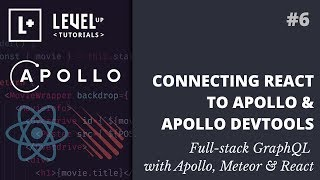 #6 Connecting React To Apollo & Apollo DevTools - Full-stack GraphQL with Apollo, Meteor & React