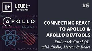 #6 Connecting React To Apollo & Apollo DevTools - Full-stack GraphQL with Apollo, Meteor & React