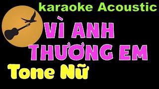 VÌ ANH THƯƠNG EM Karaoke Tone Nữ