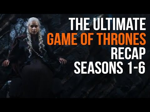The Ultimate Game of Thrones Recap Seasons 1 - 6