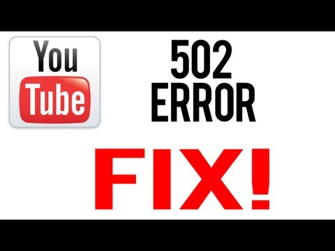 Youtube 502 Error Fix