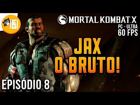 MORTAL KOMBAT X - EPISÓDIO 8 - JAX O BRUTO! [PC - ULTRA - 60FPS]