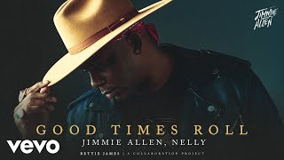 Jimmie Allen Nelly Good Times Roll Official Audio - mp3 مزماركو تحميل اغانى