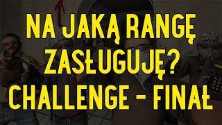 CS:GO | NA JAKĄ RANGĘ ZASŁUGUJĘ CHALLENGE #4 - FINAŁ
