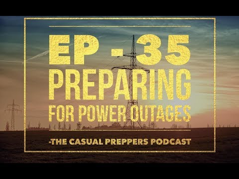 Prepping For Power Outages - Ep 35 - The Casual Preppers Podcast