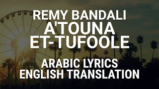 Remy Bandali - A'touna Et-Tufoole (Lebanese Arabic) Lyrics + Translation - ريمي بندلي أعطونا الطفولة