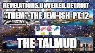 """""""THEM""""-The JEW-Ish People-The TALMUD  Pt. 12."""
